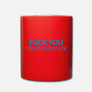 Fuck Fuck You, You Fucking Fucker! - Full Colour Mug