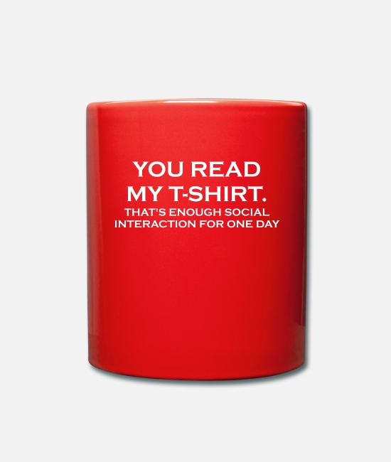Read Mugs & Drinkware - YOU READ MY T-SHIRT. THAT'S ENOUGH SOCIAL INTERACT - Mug red
