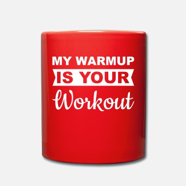 Warmup MY WARMUP IS YOUR WORKOUT - Tasse