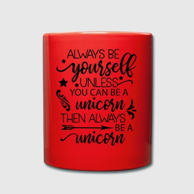 Always Be Your Self Unless You Can Be Unicorn - Full Colour Mug