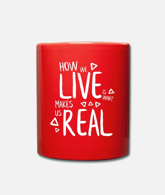 Urban Mugs & Drinkware - HOW WE LIVE IS WHAT MAKES US REAL saying shirt - Mug red