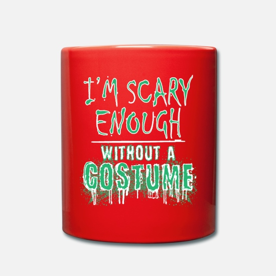 Gift Idea Mugs & Drinkware - I'm scary enough without a costume, Halloween - Mug red