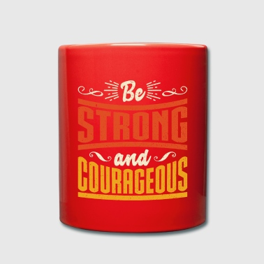 Be Strong And Courageous - Tasse einfarbig
