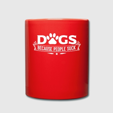 dogs because people suck dogs - Full Colour Mug
