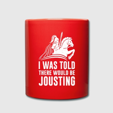 I Was Told There Would Be Jousting Renaissance - Tasse einfarbig