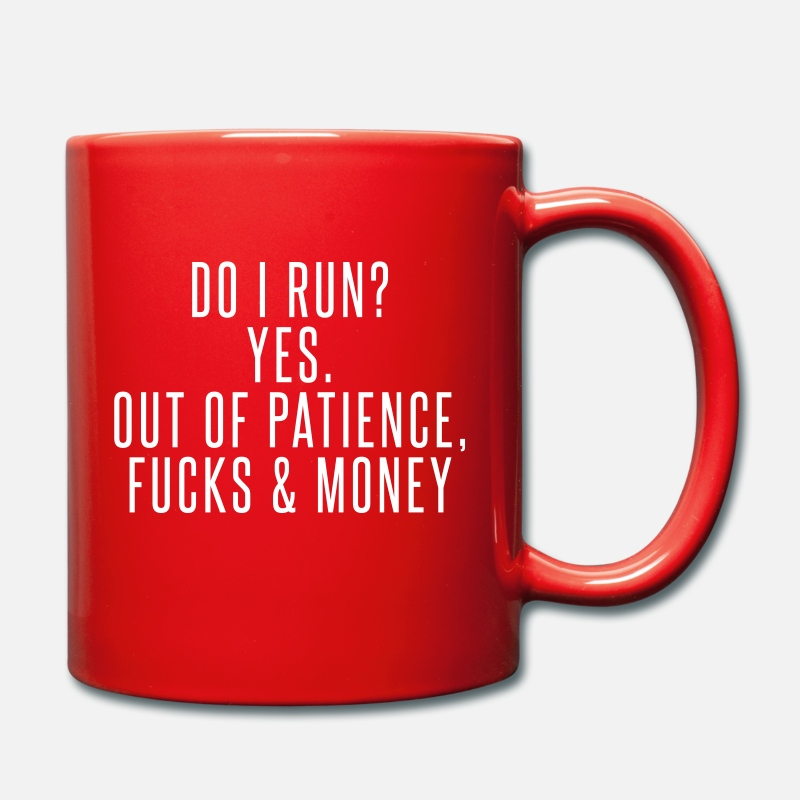 Patience Mugs & Drinkware - Do I run? Yes. Out of patience, fucks & money - Colour Mug red