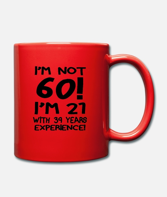 Years Mugs & Drinkware - Am Not Sixty I'm 21 With 39 years Experience. - Mug red