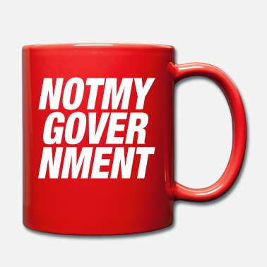 Government NOT MY GOVERNMENT - Mug