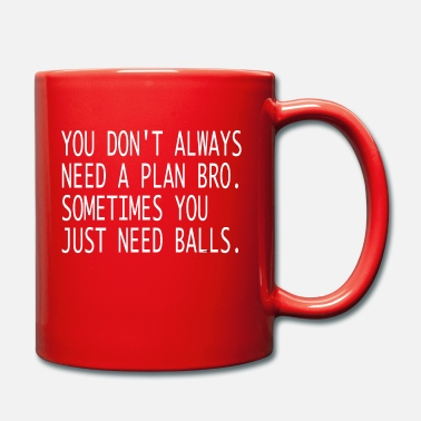 YOU DON'T ALWAYS NEED A PLAN BRO. SOMETIMES YOU JU - Tasse