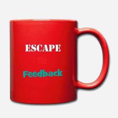 Pun &amp Funny Feedback Tshirt Designs Escape the feedback - Mug