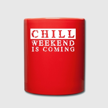 Chill the weekend comes Weekend is coming - Full Colour Mug
