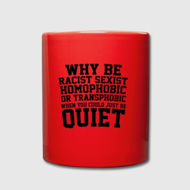 Why Be Racist Sexist Homophobic Or Transphobic - Full Colour Mug