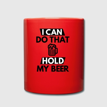 i can do that hold my beer - Tasse einfarbig