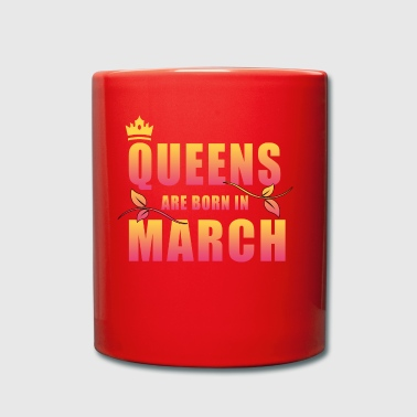 Queens were born in March. - Full Colour Mug