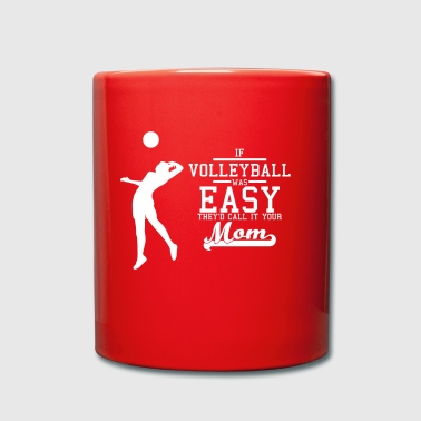 If Volleyball was easy they'd call it your mom - Tasse einfarbig