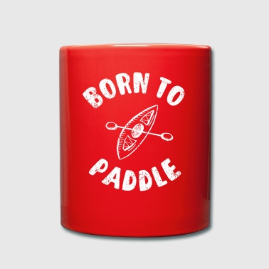 Born To Paddle Kajak - Kanu - Kayak - Boot - Tasse einfarbig