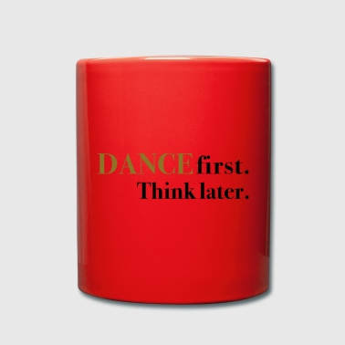 DANCE first. Think later. - Full Colour Mug