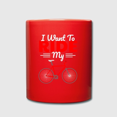 I WANT TO RIDE MY BIKE - Tasse einfarbig