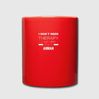 i dont need therapy i just need to go to AMMAN - Tasse einfarbig