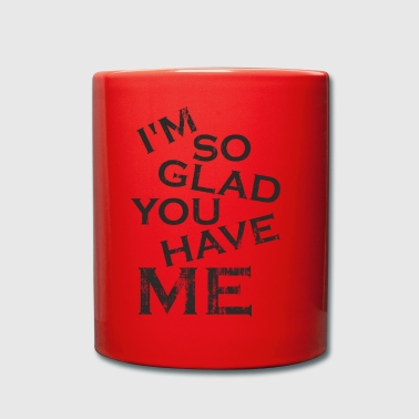 I'm so glad you have me - you lucky guy - Full Colour Mug