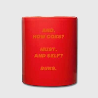 And how goes? Must, and self? Runs. - Full Colour Mug
