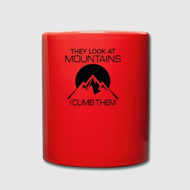 They look at mountains - I climb them - Full Colour Mug
