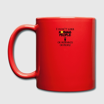 I do not like people or mornings or people - Full Colour Mug