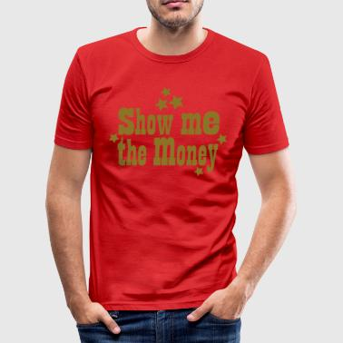 show me the money - slim fit T-shirt