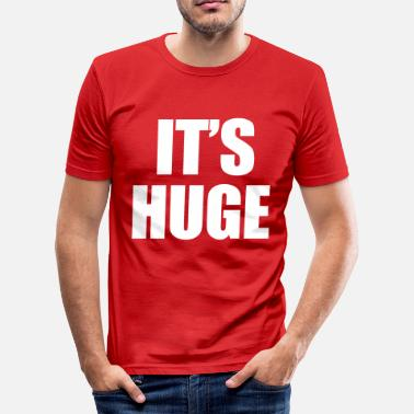Huge Dick Huge - Men's Slim Fit T-Shirt