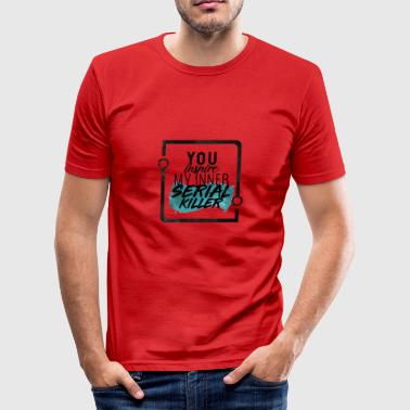 You inspire my inner Serial Killer - Männer Slim Fit T-Shirt