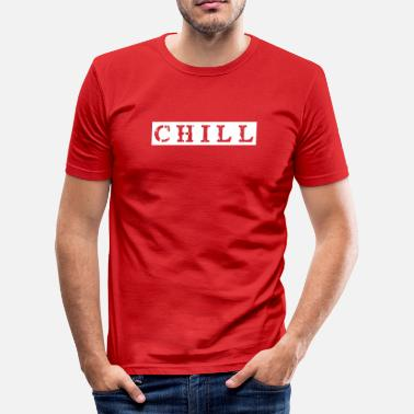 Chiller chill chill chill-out - T-shirt moulant Homme