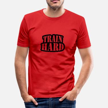 Train Hard Train hard - Men's Slim Fit T-Shirt