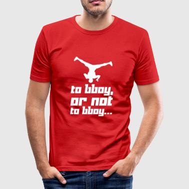 To bboy, or not to bboy... (Vector) - Men's Slim Fit T-Shirt