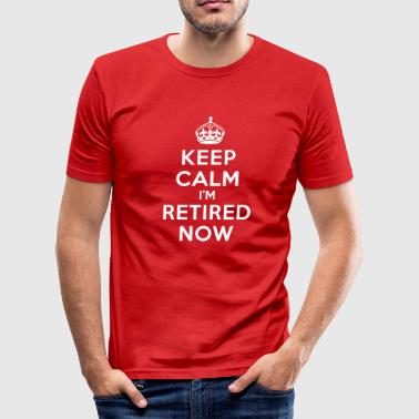 Keep calm I'm retired now - slim fit T-shirt