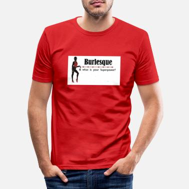 Highheels Burlesque and what is your Superpower - Männer Slim Fit T-Shirt