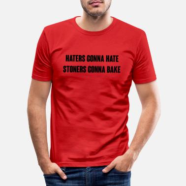 Stoner haters gonna hate stoners gonna bake - Men's Slim Fit T-Shirt