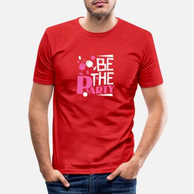 Party Be the party - Men's Slim Fit T-Shirt