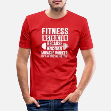 Fitness FITNESS INSTRUCTOR BECAUSE - Men's Slim Fit T-Shirt