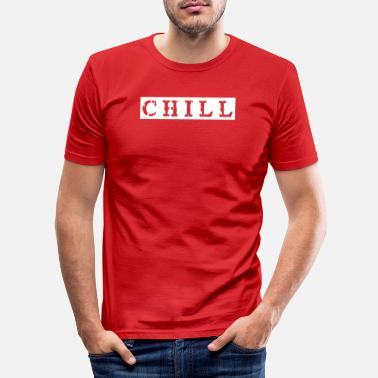 Chill chill chill chill out - Miesten slim fit t-paita