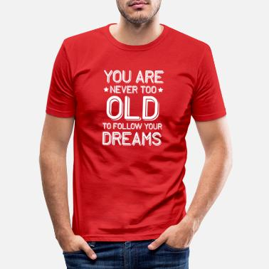 You are never too old to follow your dreams! - Men's Slim Fit T-Shirt