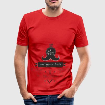 born to cut your hair - Men's Slim Fit T-Shirt