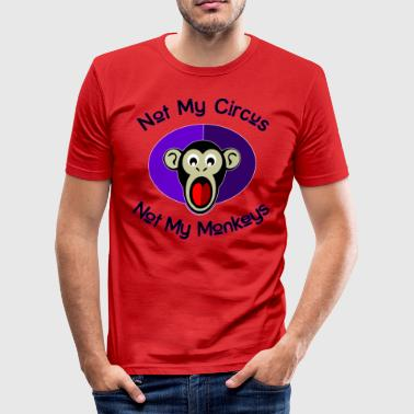 Not My Circus, Not My Monkeys. - Men's Slim Fit T-Shirt