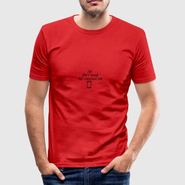 Don't read old conversations - Männer Slim Fit T-Shirt