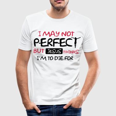 I'm not perfect but Jesus thinks I'm to die for - T-shirt près du corps Homme