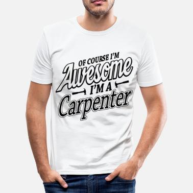 Carpenter Quotes Of course I'm an awesome carpenter - Men's Slim Fit T-Shirt