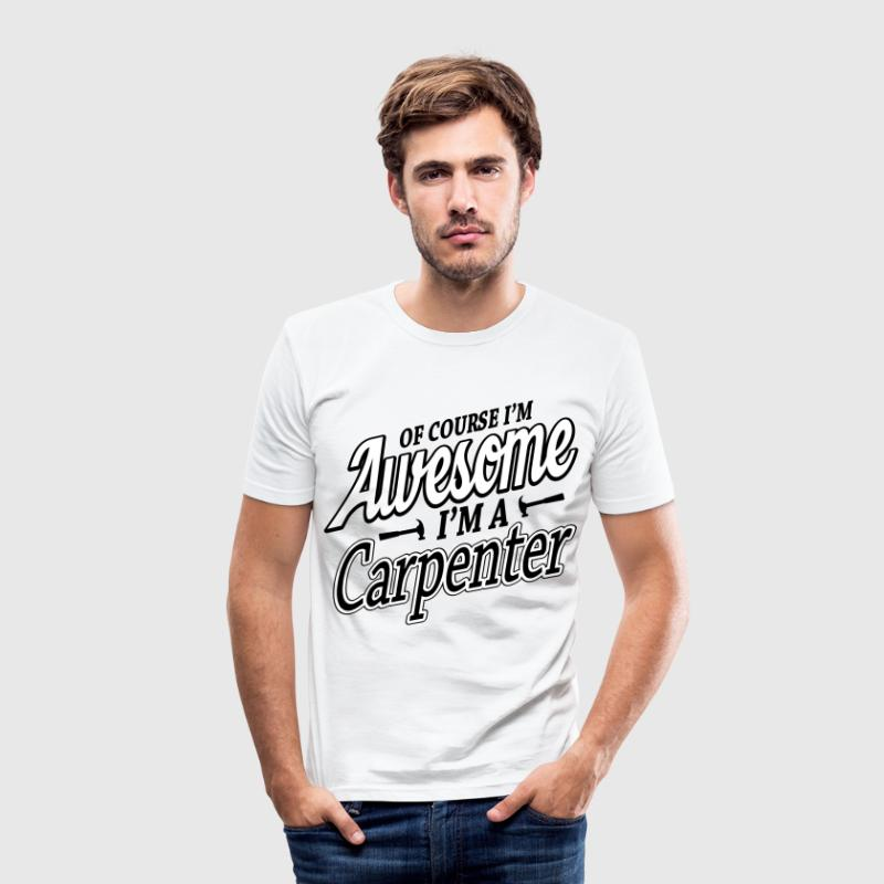 Of course I'm an awesome carpenter - Men's Slim Fit T-Shirt