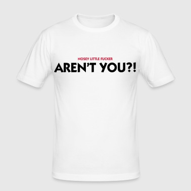 You nosy little bastard - Men's Slim Fit T-Shirt