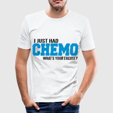 I just had chemo. What's your excuse? - Men's Slim Fit T-Shirt