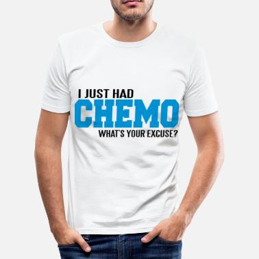 Chemo I just had chemo. What's your excuse? - Men's Slim Fit T-Shirt