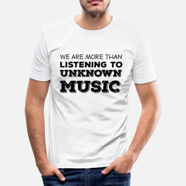 Mainstream Hipster: We are more than listening to unkown ... - Männer Slim Fit T-Shirt
